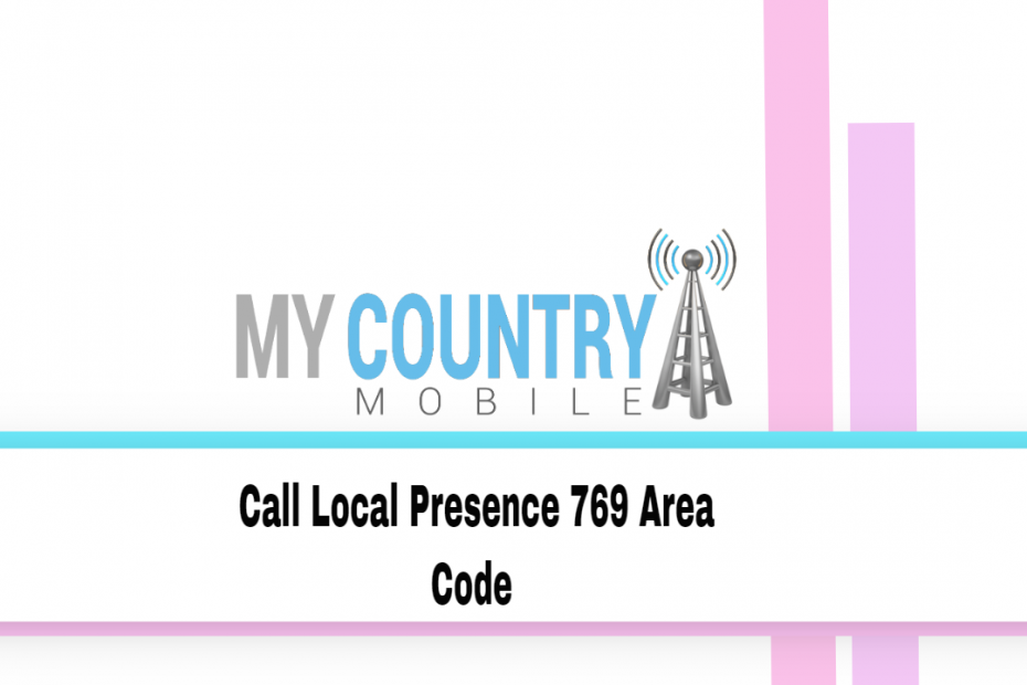 Call Local Presence 769 Area Code - My Country Mobile