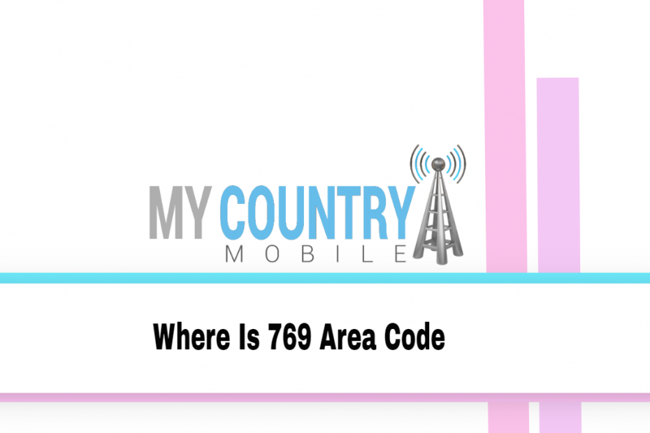 Where Is 769 Area Code - My Country Mobile