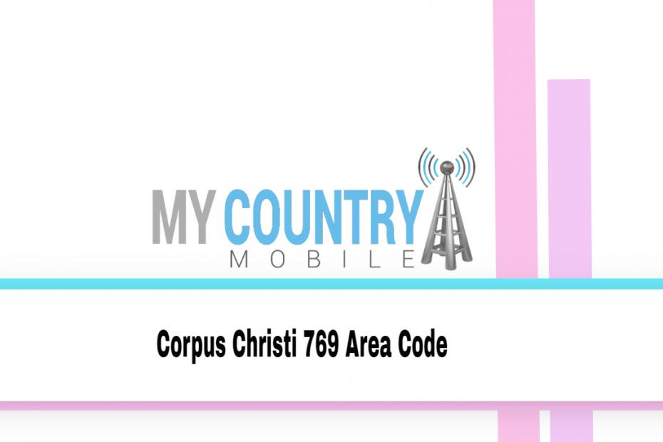 Corpus Christi 769 Area Code - My Country Mobile