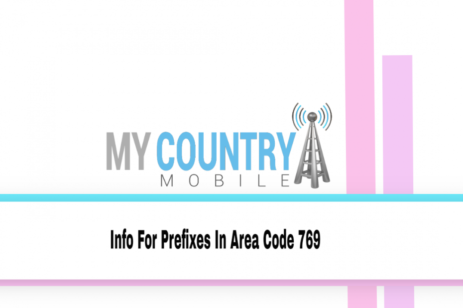 Info For Prefixes In Area Code 769 - My Country Mobile