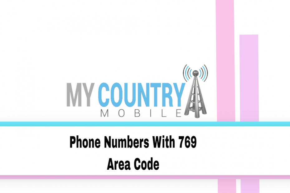 Phone Numbers With Area Code 769 - My Country Mobile